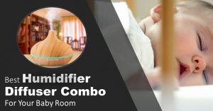 Best Humidifier Diffuser Combo for Baby